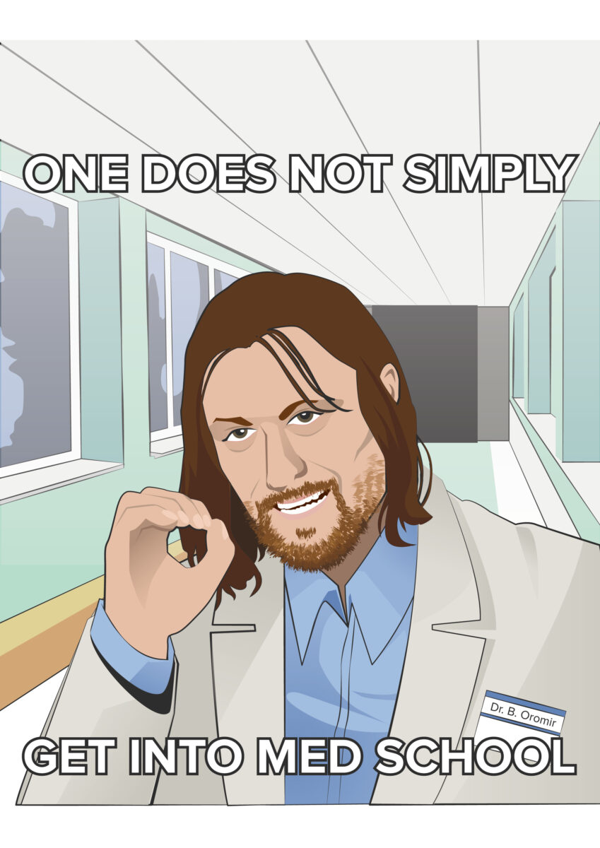 One does not simply get into med school